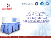 Why Chennai and Coimbatore is a big market for Servo stabilizer?